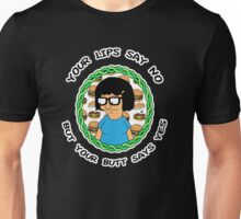 Tina Belcher: Your Lips Say No But Your Butt Says Yes (version two) Unisex T-Shirt