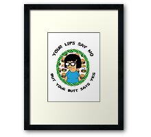 Tina Belcher: Your Lips Say No But Your Butt Says Yes (version two) Framed Print