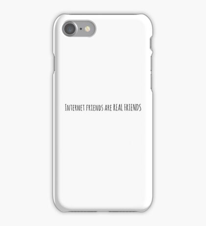 Internet Friends Are Real Friends iPhone Case/Skin