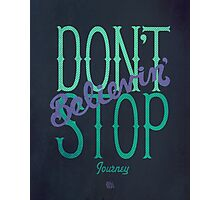 Journey Don't Stop Believing Photographic Print