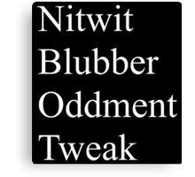 Nitwit, Blubber, Oddment, Tweak Canvas Print