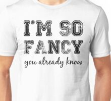 I'm So Fancy. You Already Know. Unisex T-Shirt