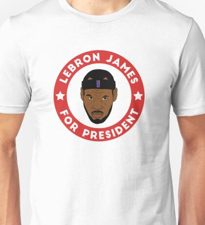 LeBron James For President Unisex T-Shirt