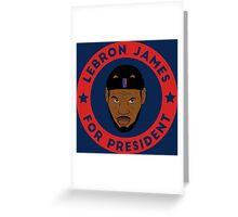 LeBron James For President Greeting Card