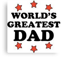 World's Greatest Dad Canvas Print