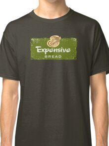 Expensive Bread Classic T-Shirt