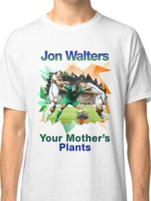 "Jon Walters ""Jon Walters Your Mothers Plants""  Classic T-Shirt"