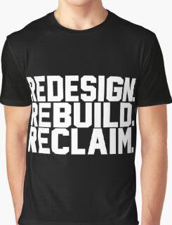 Redesign. Rebuild. Reclaim. Graphic T-Shirt