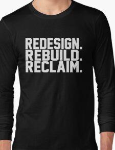 Redesign. Rebuild. Reclaim. Long Sleeve T-Shirt
