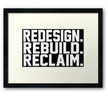 Redesign. Rebuild. Reclaim. Framed Print