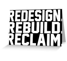 Redesign. Rebuild. Reclaim. Greeting Card