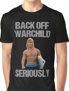 Back Off Warchild Seriously Graphic T-Shirt