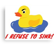 I refuse to sink! - Rubber Duck Canvas Print