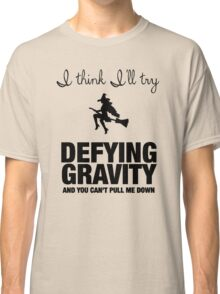 Defying Gravity Classic T-Shirt