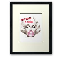 Being Normal Is Boring ... Framed Print