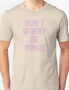 Don't Worry Be Yoncé Unisex T-Shirt