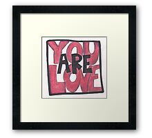 You Are Love Framed Print