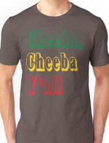 Cheeba Cheeba Y'all Unisex T-Shirt