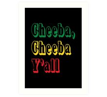 Cheeba Cheeba Y'all Art Print