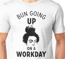Bun Going Up On A Workday Unisex T-Shirt
