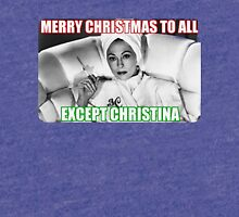Merry Christmas to All–Except Christina Tri-blend T-Shirt