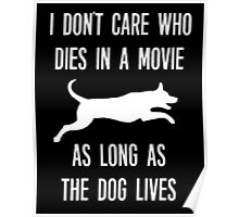 I Don't Care Who Dies As Long As The Dog Lives Poster