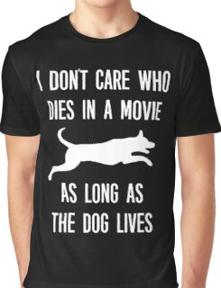 I Don't Care Who Dies As Long As The Dog Lives Graphic T-Shirt