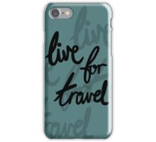 Live for Travel iPhone Case/Skin