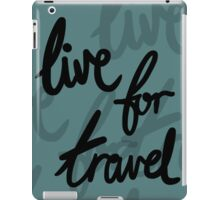 Live for Travel iPad Case/Skin