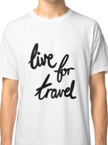 Live for Travel Classic T-Shirt