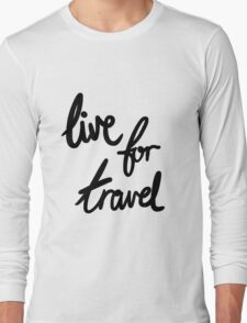 Live for Travel Long Sleeve T-Shirt