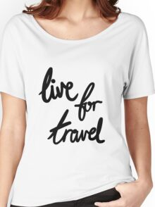 Live for Travel Women's Relaxed Fit T-Shirt