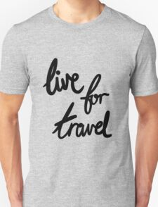 Live for Travel Unisex T-Shirt