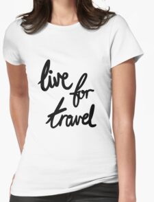 Live for Travel Womens Fitted T-Shirt