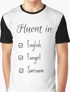Fluent in: English, Sarcasm and Fangirl Graphic T-Shirt