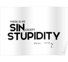 there is no sin except stupidity - oscar wilde Poster