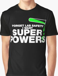Forget Lab Safety, I Want Superpowers Graphic T-Shirt