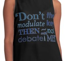 """""""Don't modulate the key then not debate with me!"""" Contrast Tank"""