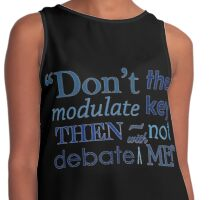"""Don't modulate the key then not debate with me!"" Contrast Tank"
