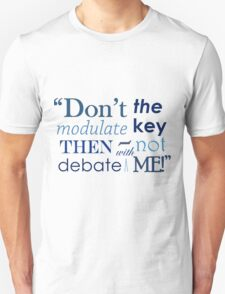 """Don't modulate the key then not debate with me!"" Unisex T-Shirt"