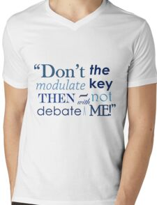 """""""Don't modulate the key then not debate with me!"""" Mens V-Neck T-Shirt"""