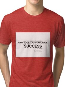ignorance and confidence is success - mark twain Tri-blend T-Shirt