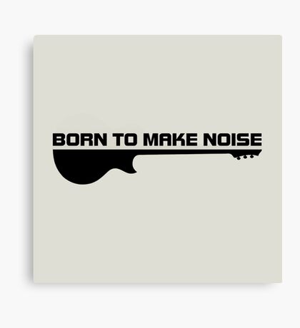 Born To Make Noise(Black) Canvas Print