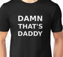 Damn that's Daddy Unisex T-Shirt