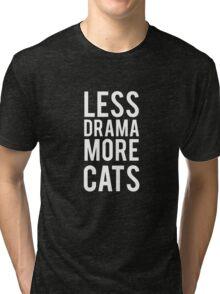 less drama more cats Tri-blend T-Shirt