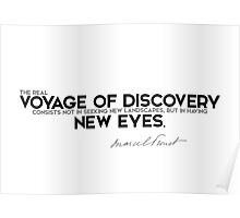 voyage of discovery is new eyes - marcel proust Poster