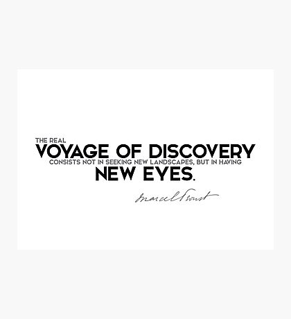 voyage of discovery is new eyes - marcel proust Photographic Print