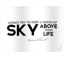 patch of sky above your life - marcel proust Poster