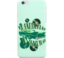 No Particular Place to Go iPhone Case/Skin