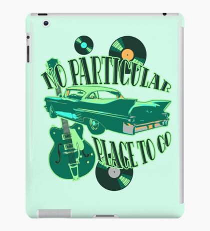 No Particular Place to Go iPad Case/Skin